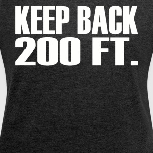 Keep back 200 FT shirt - Women's Roll Cuff T-Shirt