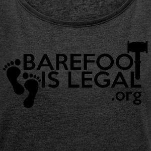 Barefoot is Legal black on white...mostly - Women's Roll Cuff T-Shirt
