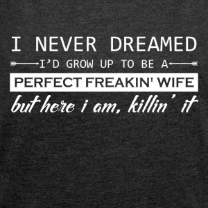 I'd Grow Up To Be A Perfect Freakin' Wife - Women's Roll Cuff T-Shirt