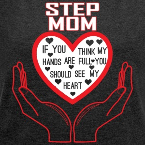 Step Mom You Think My Hands Full See My Heart - Women's Roll Cuff T-Shirt