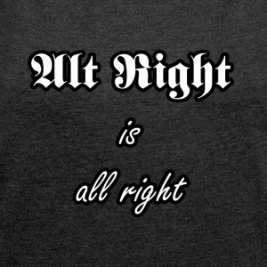 Alt Right is all right - Women's Roll Cuff T-Shirt