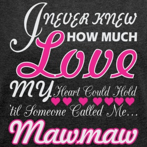 I Never Knew How Much Love My Heart Hold Mawmaw - Women's Roll Cuff T-Shirt