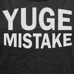 YUGE Mistake - Women's Roll Cuff T-Shirt