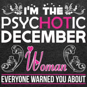 Im Psychotic December Woman Everyone Warned About - Women's Roll Cuff T-Shirt