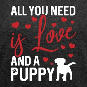 All you need is love and a puppy - Women's Roll Cuff T-Shirt
