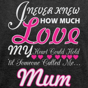 I Never Knew How Much Love My Heart Hold Mum - Women's Roll Cuff T-Shirt