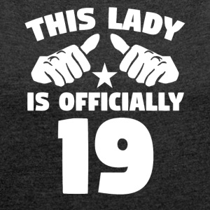 This Lady Is Officially 19 Years Old - Women's Roll Cuff T-Shirt