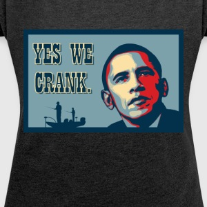 Yes We Crank ! - Women's Roll Cuff T-Shirt