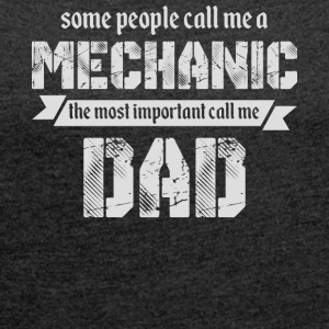Some People Call Me A Mechanic Dad T Shirt - Women's Roll Cuff T-Shirt