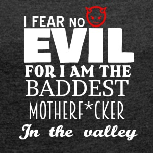 I am the baddest Motherfucker in the valley - Women's Roll Cuff T-Shirt