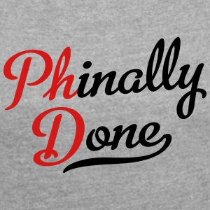 Phinally Done - Women's Roll Cuff T-Shirt