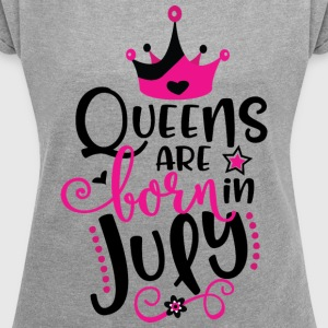 Queens Are Born In July - Women's Roll Cuff T-Shirt