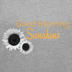 Goos Morning Sunshine - Women's Roll Cuff T-Shirt