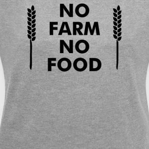 No Farms No Food - Women's Roll Cuff T-Shirt