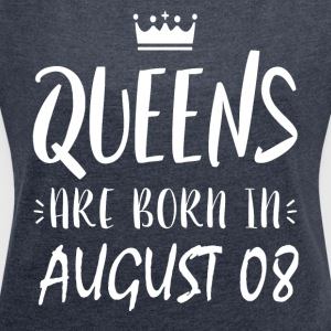 Queens are born on August 08 - Women's Roll Cuff T-Shirt