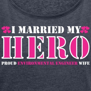I Married Hero Proud Environmental Engineer Wife - Women's Roll Cuff T-Shirt