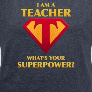 I Am A Teacher What's Your Superpower? - Women's Roll Cuff T-Shirt