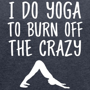 I Do Yoga To Burn Off The Crazy