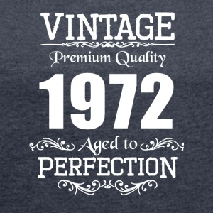Vintage Premium Quality 1972 Aged To Perfection - Women's Roll Cuff T-Shirt