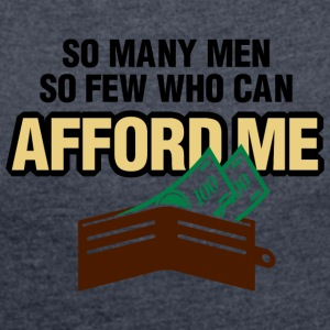 So Many Men But So Few Can Afford Me. - Women's Roll Cuff T-Shirt