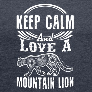 Keep Calm And Love A Mountain Lion Shirt - Women's Roll Cuff T-Shirt
