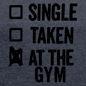 NOT SINGLE NOT TAKEN AT THE GYM - Women's Roll Cuff T-Shirt