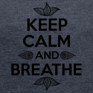 Keep calm and breathe - Women's Roll Cuff T-Shirt