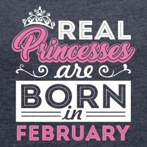 Real Princesses are Born in February - Women's Roll Cuff T-Shirt