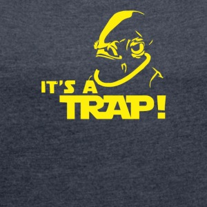 Admiral Ackbar IT S A TRAP Star Wars Funny - Women's Roll Cuff T-Shirt