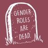 Gender roles are dead - Women's Roll Cuff T-Shirt