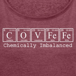 COVFeFe: Chemically Imbalanced - Women's Roll Cuff T-Shirt