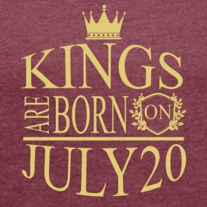 Kings are born on July 20 - Women's Roll Cuff T-Shirt