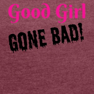 Good Girl Gone Bad - Women's Roll Cuff T-Shirt