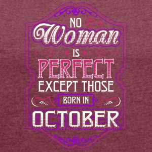 No Woman Is Perfect Except Those Born In October - Women's Roll Cuff T-Shirt