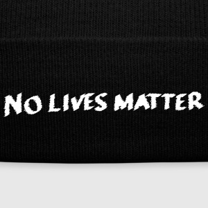 No Lives Matter - Knit Cap with Cuff Print