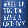 Wake Up. Hug Dog. Have a Good Day. - Full Color Mug
