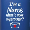 I'm a Nurse, What's Your Superpower? Funny shirt  - Full Color Mug