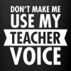 Don't Make Me Use My Teacher Voice - Full Color Mug