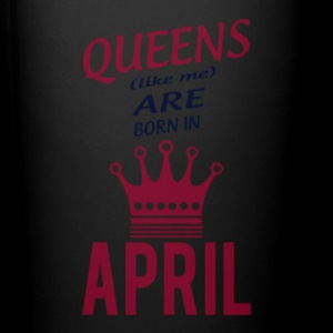 Queens (like me) are born in April - Full Color Mug