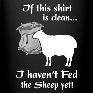 If this shirt is clean I haven t Fed the Sheep yet - Full Color Mug