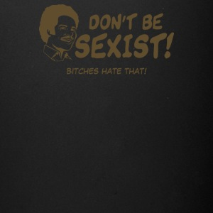 Dont Be Sexist Bitches Hate That - Full Color Mug