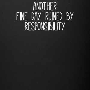 Another fine day ruined by responsibility - Full Color Mug