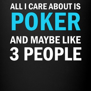 All I Care About Is Poker And Maybe Like 3 People - Full Color Mug