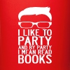 I LIKE TO PARTY AND BY PARTY I MEAN READ BOOKS - Full Color Mug