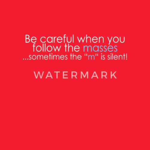Be Careful When You Follow The Masses Sometimes T By