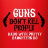Guns don't kill people Dads with pretty daughters - Full Color Mug