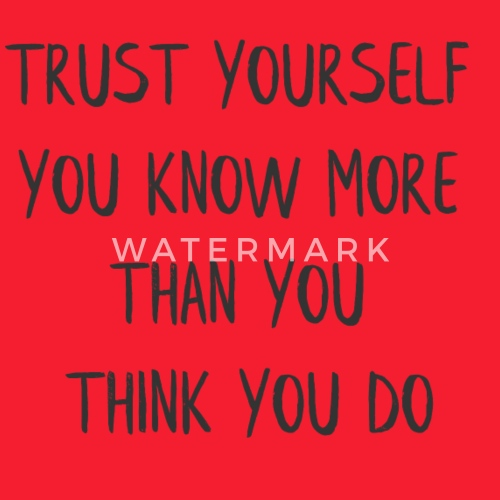 Trust Yourself You Know More Than You Think You By Spreadshirt