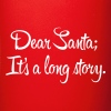 Dear Santa, it's a long story - Full Color Mug