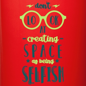 Don't Look at Creating Space as being Selfish - Full Color Mug