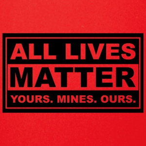 all lives matter yours. mines. ours. - Full Color Mug